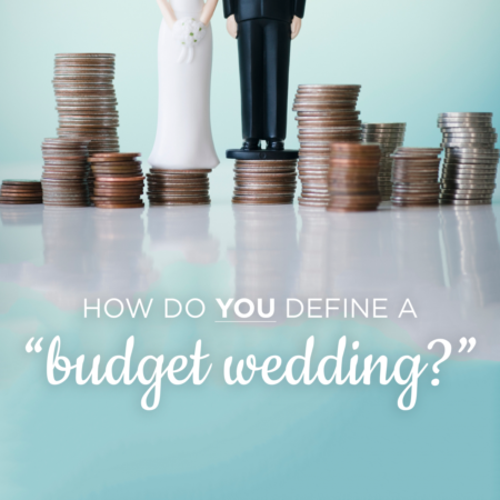 What is YOUR definition of a Budget Wedding?
