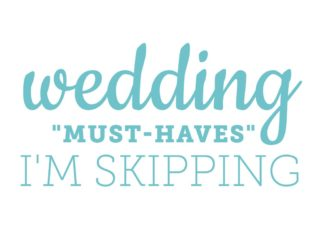 wedding must haves i'm skipping