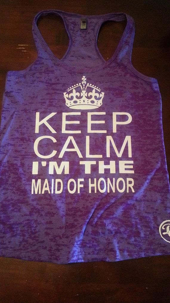 Keep Calm I'm The Maid Of Honor.Bachelorette shirt,Wedding shirts. bachelorette tanks.Bridal entourage.Wedding Bridal Party by diamondgirlfashion
