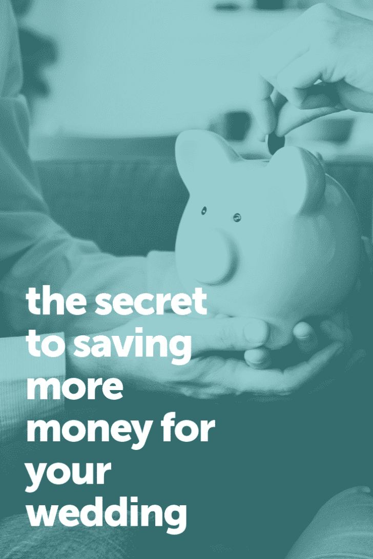 the secret to saving more money for your wedding
