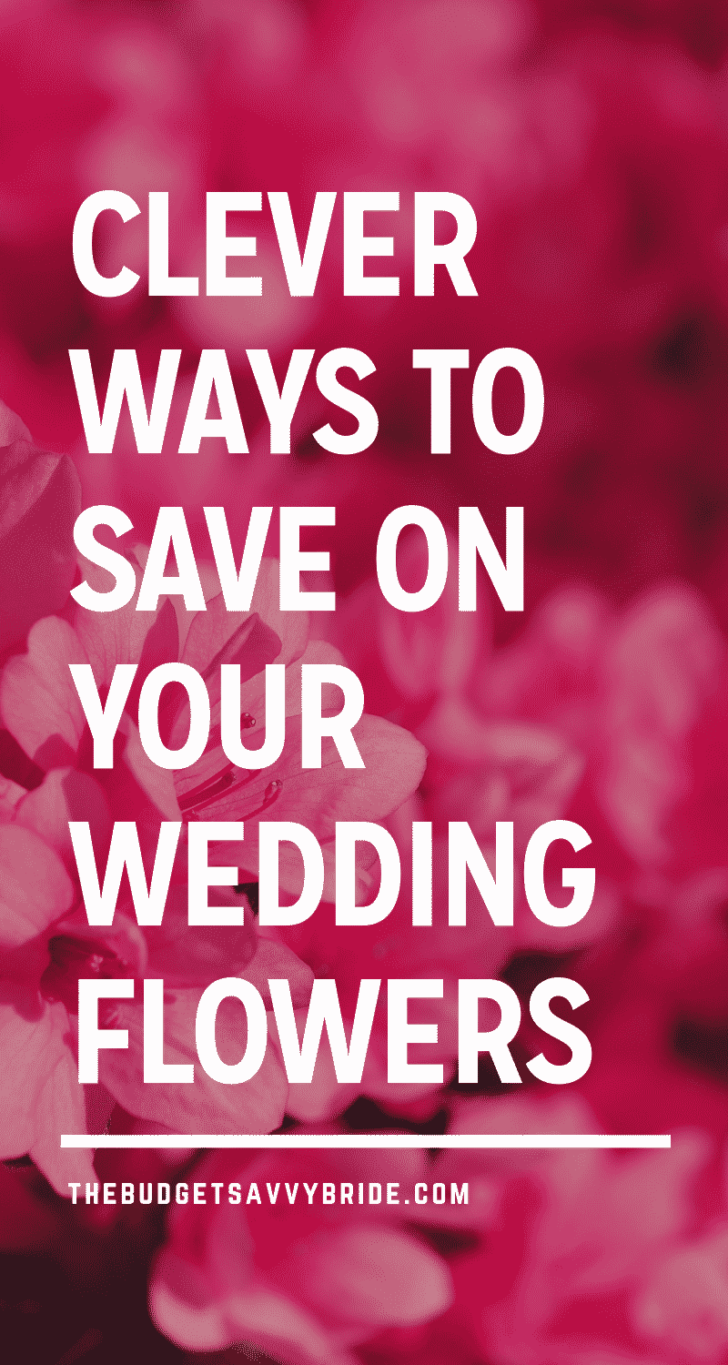 Decorate your big day the savvy way!   Clever Ways to Save Money On Your Wedding Flowers