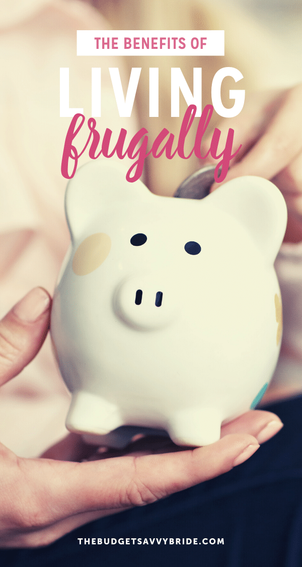 the benefits of living frugally - help save money for your wedding and long term money goals