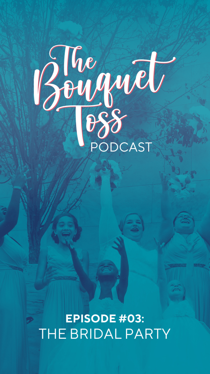 The Bouquet Toss Podcast Episode 03: The Bridal Party