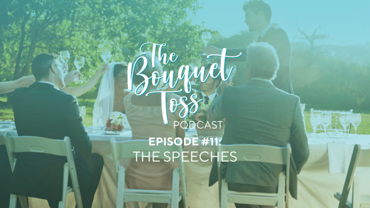 The Bouquet Toss: Episode 11: The Wedding Toasts + Speeches