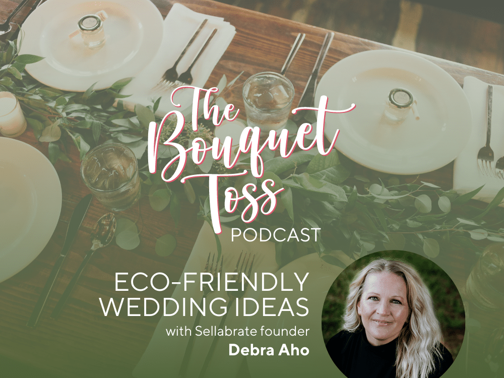 The Bouquet Toss Podcast: Eco-friendly weddings with Debra Aho of Sellebrate