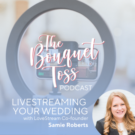 The Bouquet Toss Podcast LiveStreaming Your Wedding with Samie Roberts from LoveStream