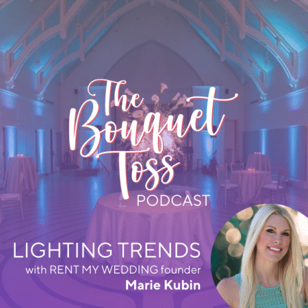 The Bouquet Toss Podcast - Wedding Lighting Trends with Marie Kubin of Rent My Wedding