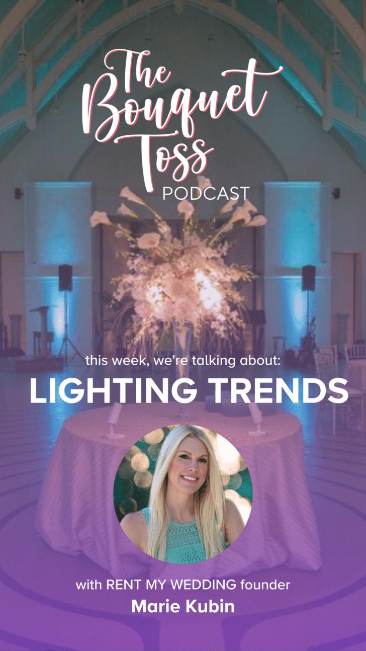 The Bouquet Toss Podcast - Wedding Lighting Trends with Marie Kubin of Rent My Wedding