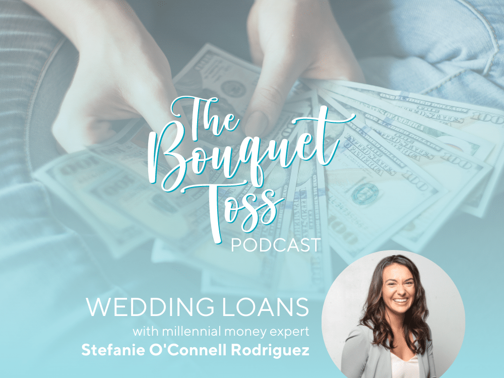 The Bouquet Toss Podcast • Episode 15: Wedding Loans with Stefanie O'Connell Rodriguez