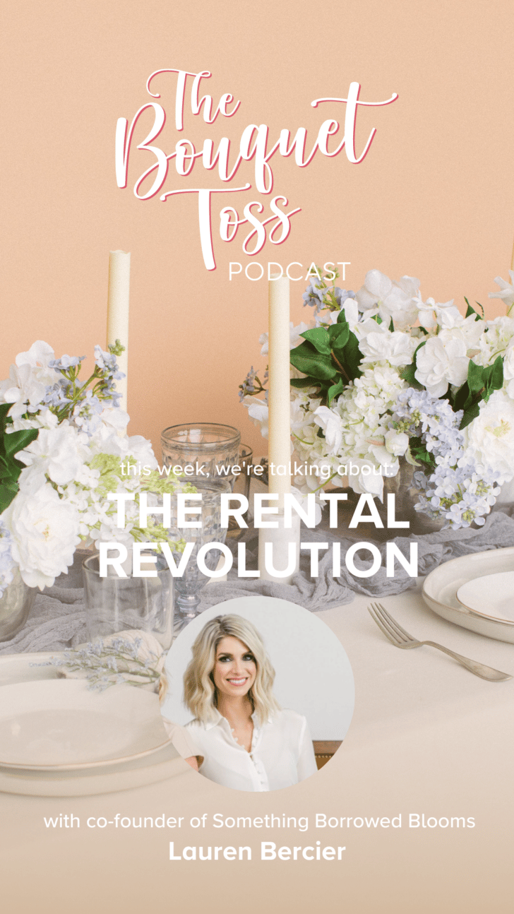 The Bouquet Toss Podcast- Season 2 Episode 7 - The Wedding Rental Revolution with Lauren Bercier of Something Borrowed Blooms