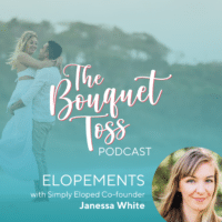 The Bouquet Toss Podcast elopements Janessa White from Simply Eloped