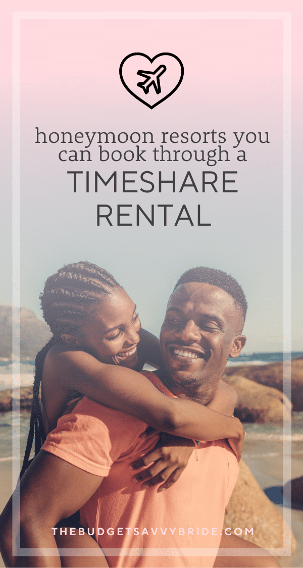Looking for a savvy location for an epic honeymoon? Check out this list of 25 popular resorts to consider booking through a timeshare rental.