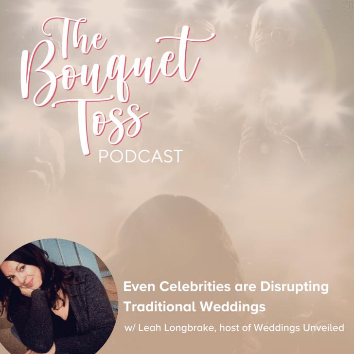 The Bouquet Toss Podcast Season 3- Episode 31 - Celebrtity Weddings with Leah Longbrake Weddings Unveiled