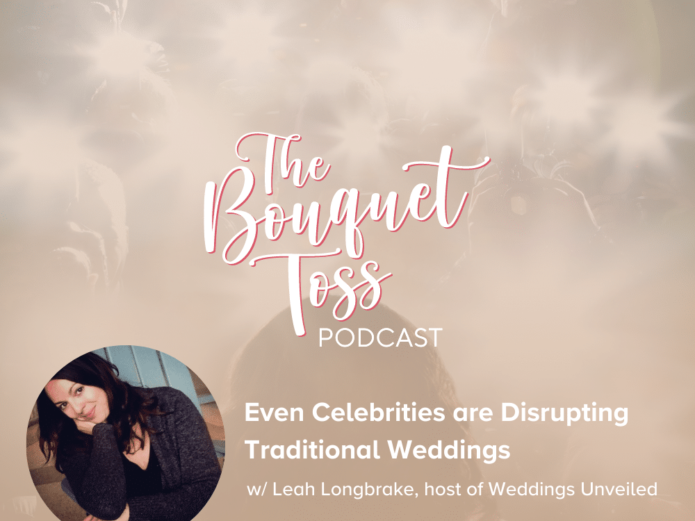 The Bouquet Toss Podcast Season 3- Episode 31 - Celebrtity Weddings with Leah Longbrake of Weddings Unveiled