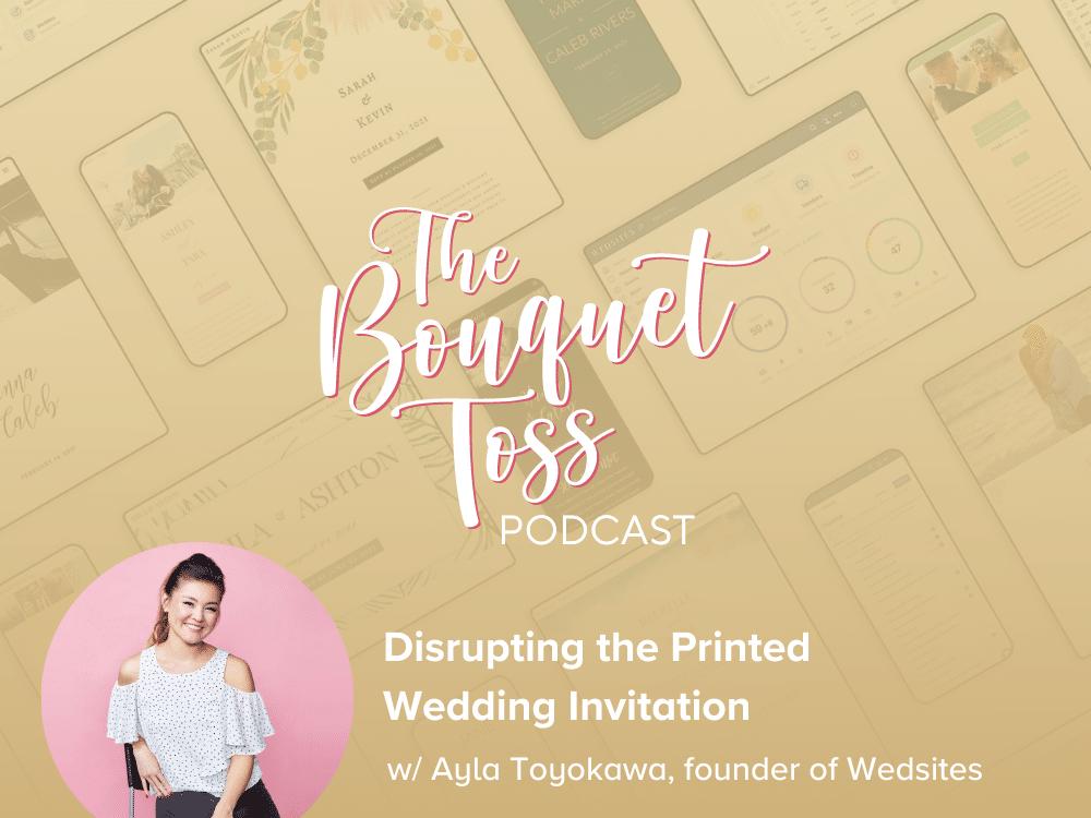 The Bouquet Toss Podcast Season 3- Episode 32 - Digital Wedding Invitations with WedSites Founder Ayla Toyokawa