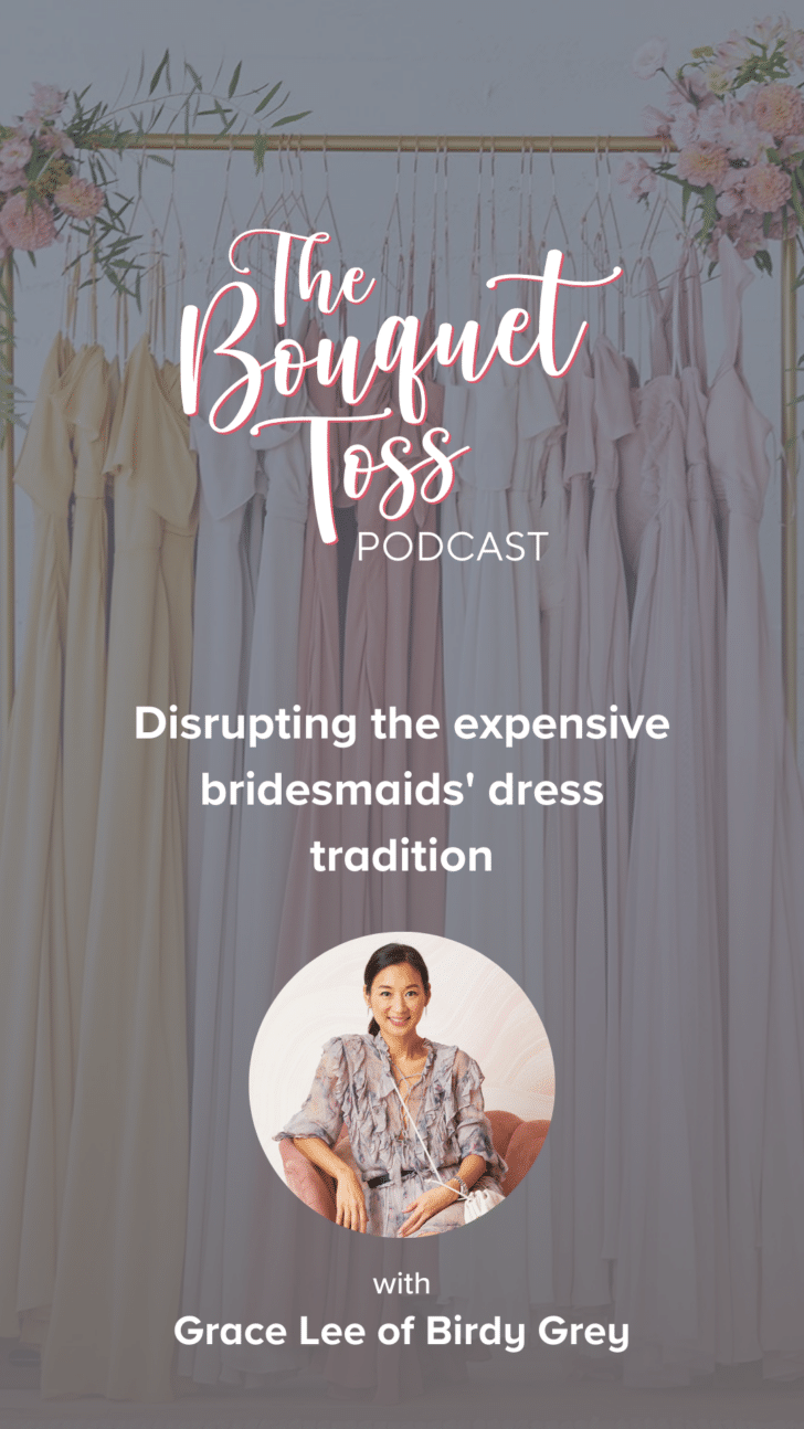 The Bouquet Toss Podcast Season 3-Grace Lee of Birdy Grey - Disrupting the Expensive Bridesmaids Dress Tradition