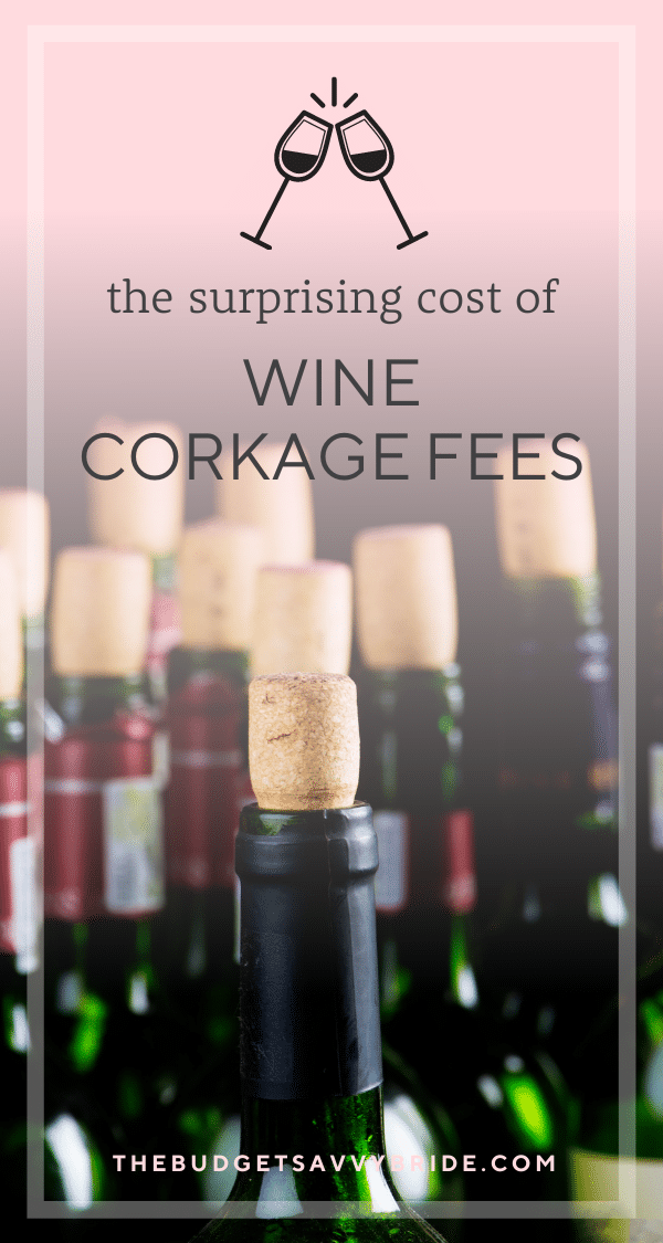 What are corkage fees? Find out this surprising added cost so you don't bust your wedding alcohol budget!